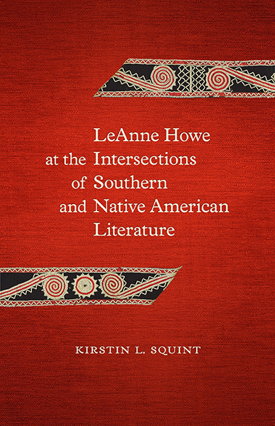 Cover for LeAnne Howe at the Intersections of Southern and Native American Literature