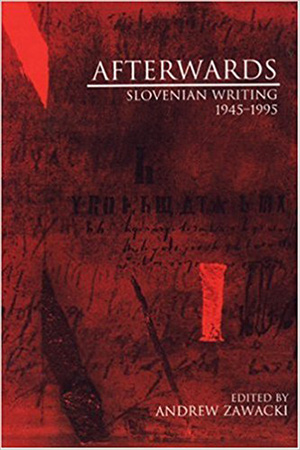 Afterwards: Slovenian Writing 1945-1995 edited by Andrew Zawacki